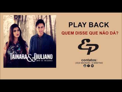 Quem Disse Que Não Dá?/Play Back/Tainara e Diuliano