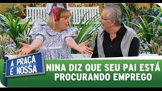 A Praça É Nossa (28/08/14) - Nina diz que seu pai está procurando emprego