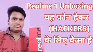 Realme 1 Unboxing Or How the Phone is for Advance Hacker/Gamer Hindi (2018)