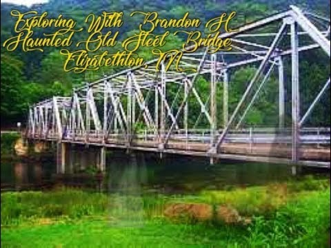 Haunted Old Steel Bridge, Elizabethton TN