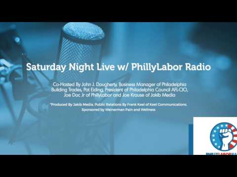 05/13/17 - Podcast: Saturday Night Live w/ PhillyLabor Radio