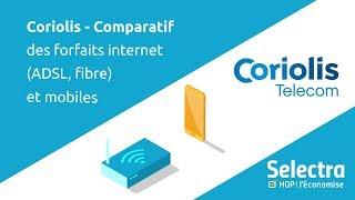 Coriolis - Comparatif des forfaits internet (ADSL, fibre) et mobiles