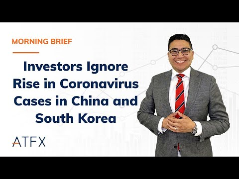 Investors Ignore Rise in Coronavirus Cases in China and South Korea - #ATFX Morning Brief