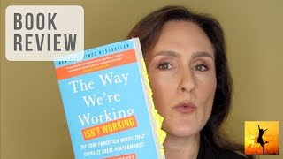 Book Review & Summary - The Way We're Working Isn't Working by Tony Schwartz