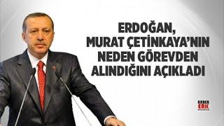 Erdoğan Merkez Bankası Başkanı Murat Çetinkaya'yı Neden Görevden Aldı?