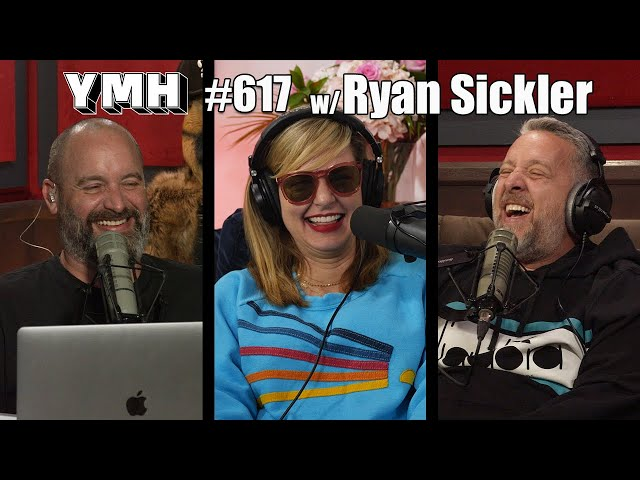Your Mom's House Podcast - Ep.617 w/ Ryan Sickler