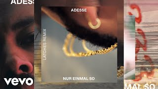 Adesse - Nur einmal so (Latches Remix (Official Audio))