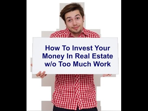 How You Can Invest In Real Estate w/o Too Much Work!