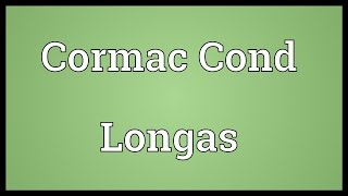 Cormac Cond Longas Meaning