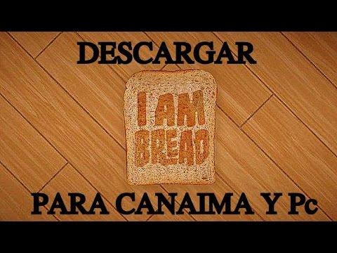 C 243 mo descargar i am bread en canaima y pc youtube
