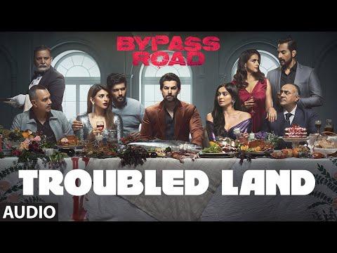 Troubled Land Full Audio | Bypass Road | Neil Nitin Mukesh, Adah S | Hanita Bhambri | Mayur Jumani