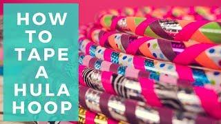 Tape Hula Hoop| How to Tape a Hula Hoop | Guide to Hoop Taping (2018)