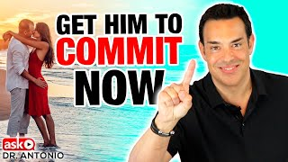How to Get Him to Commit - One Thing You Must Do - Relationship Advice