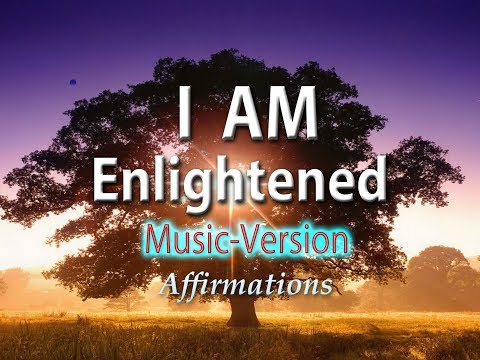 I AM Enlightened - With Uplifting Music - Super -Charged Affirmations