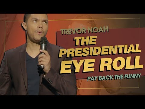 """The Presidential Eye Roll"" - Trevor Noah - (Pay Back The Funny)"