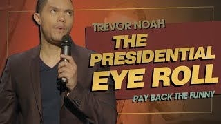 """The Presidential Eye Roll"" - Trevor Noah - (Pay Back The Funny)"