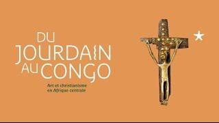 Du Jourdain au Congo, Art et Christianisme en Afrique Centrale | Bande-annonce de l'exposition