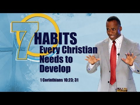 Dr Gene James- 7 Habits Every Christian Needs toDevelop