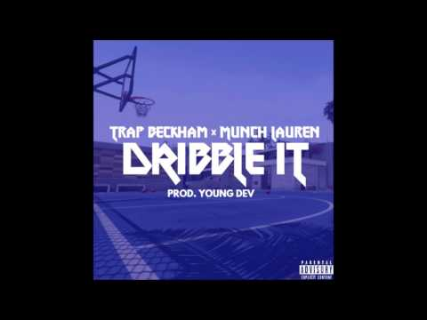 Trap Beckham & Munch Lauren - Dribble It (Prod. Young Dev)
