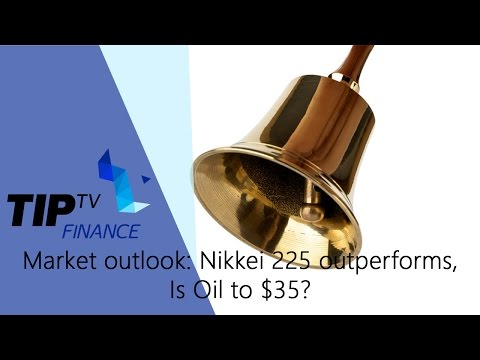Market outlook: Nikkei 225 outperforms, Is Oil to $35?