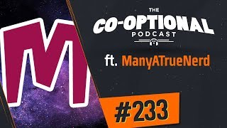 The Co-Optional Podcast Ep. 233 ft. ManyATrueNerd