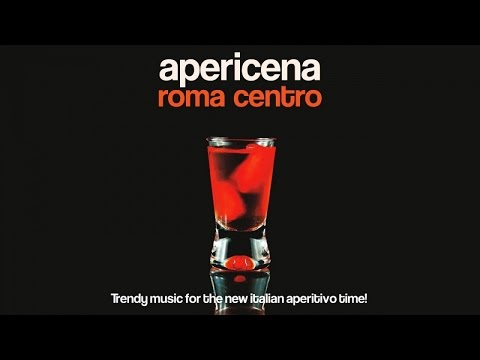 Top Lounge and Chill out Music - Apericena Roma centro (Music for the New Italian Aperitivo Time! )