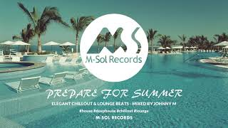 Prepare For Summer | Elegant Chillout & Lounge Beats | 2019 Mixed By Johnny M | M-Sol Records