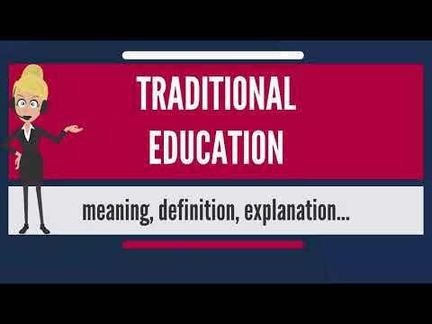 What Is TRADITIONAL EDUCATION? What Does TRADITIONAL EDUCATION Mean? TRADITIONAL EDUCATION Meaning