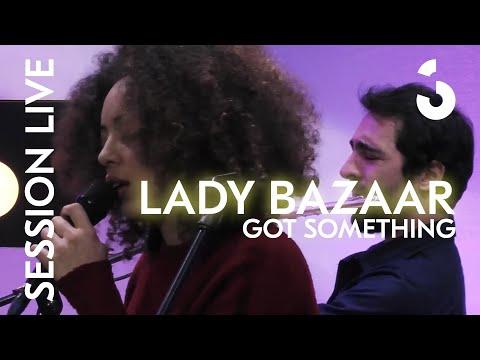 Session Live - Lady Bazaar - Got Something