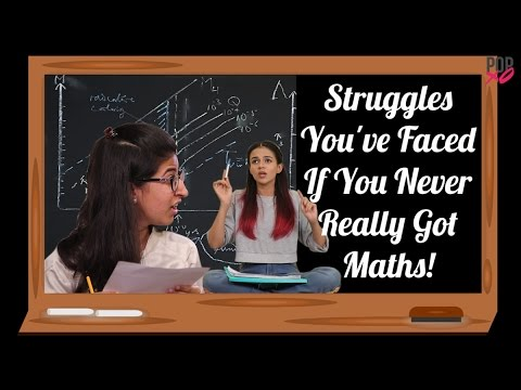 Struggles You've Faced If You Never Really Got Maths! - POPxo