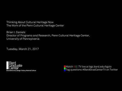 Thinking About Cultural Heritage Now: The Work of the Penn Cultural Heritage Center