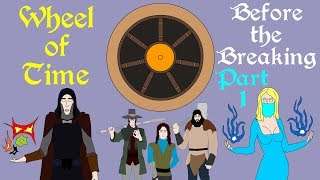 Wheel of Time: Before the Breaking (Part 1 of 2)