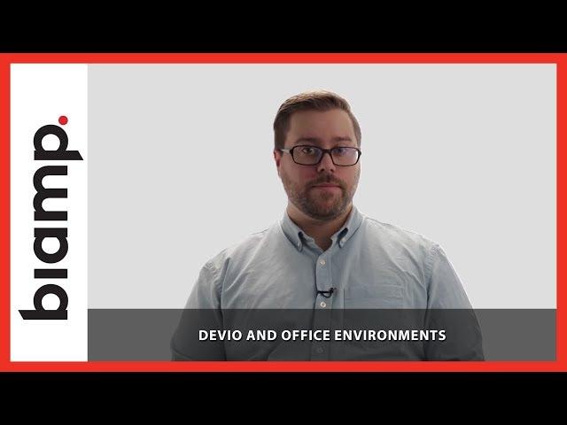 Biamp Devio: Devio and Office Environments