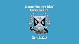 Eastern View High School Graduation - May 17, 2017