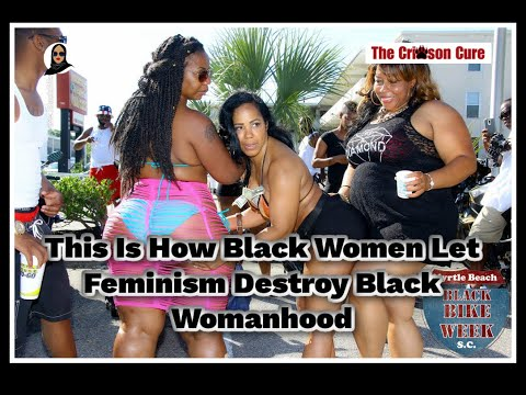 This Is How Black Women Let Feminism Destroy Black Womanhood