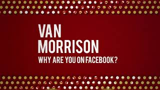 Van Morrison - Why Are You On Facebook? (Official Audio)