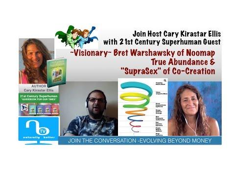"True Abundance & ""SupraSex"" of Co-Creation - Bret Warshawsky of Noomap - 21st Century Superhuman"