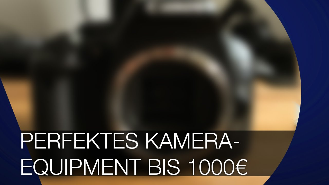 das perfekte kamera equipment f r anf nger bis 1000 euro youtube. Black Bedroom Furniture Sets. Home Design Ideas