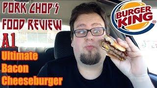 Pork Chop's Food Review: Burger King's A.1. Ultimate Bacon Cheeseburger