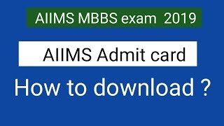 AIIMS MBBS exam 2019 admit card !! How to download ?