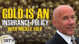 Mickey Fulp - Buy Physical Gold As An Insurance Policy