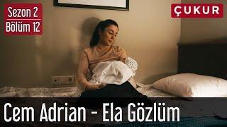 Çukur 2.Sezon 12.Bölüm - Cem Adrian - Ela Gözlüm Video