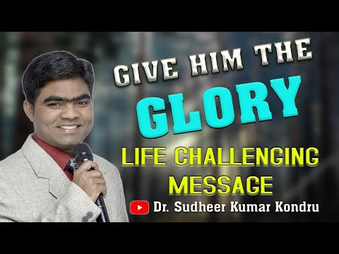 Give Him the Glory.. Life Challenging English Message by Rev. Sudheer Kumar Kondru