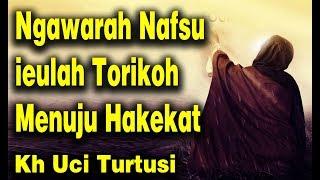 Download lagu Ngawarah Nafsu ieulah Torikoh Menuju Hakekat  - Kh Uci Turtusi Pohara Jasa