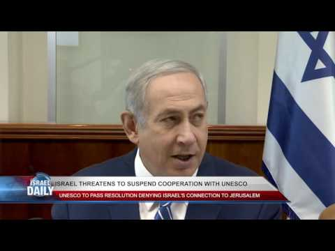 ISRAEL THREATENS TO SUSPEND COOPERATION WITH UNESCO - Oct , 14 . 2016