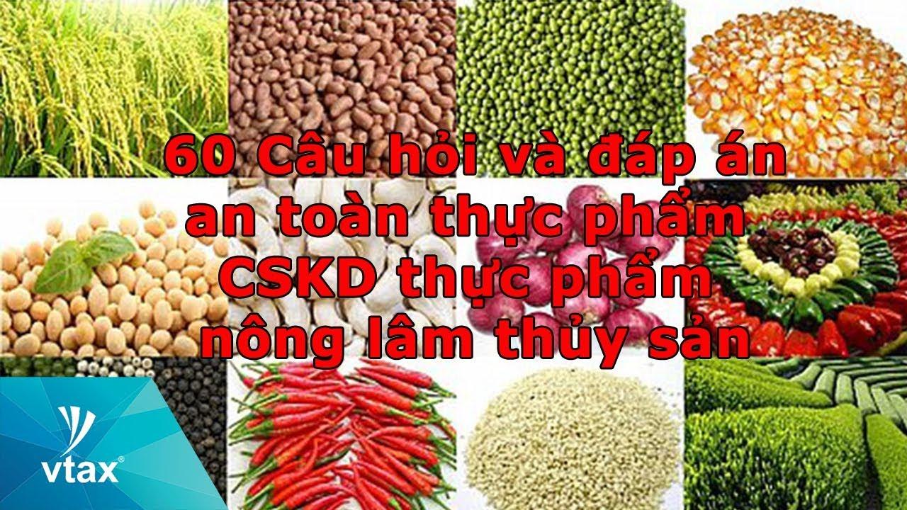 60 câu hỏi và đáp án an toàn thực phẩm CSKD thực phẩm nông lâm thủy sản Bộ NNPTNT | VTAX Corp