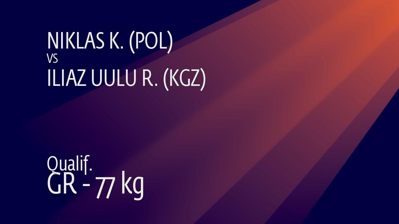 Qual. GR - 77 kg: K. NIKLAS (POL) v. R. ILIAZ UULU (KGZ)