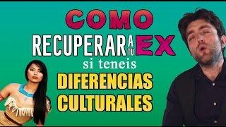 Como recuperar a un ex si tenéis diferencias culturales