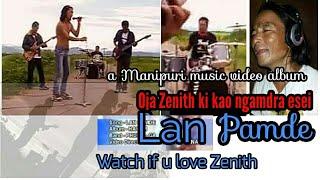 LAN PAMDE | Oja Zenith ki kao ngamdraba eshei 2018 | a Manipuri music video album | ZENITH |