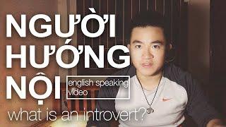Introvert là gì? Và Tại Sao Bạn Nên Tự Hào Là 1 Người Hướng Nội (english speaking video)